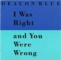 Deacon Blue - I Was Right and You Were Wrong Plus Mexico Rain