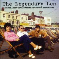 The Legendary Len - Songs About Love, Dreams and Domestic Appliances
