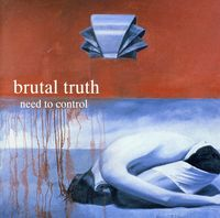 Brutal Truth - Need To Control [Import]