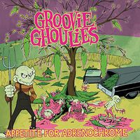 Groovie Ghoulies - Appetite for Adrenochrome