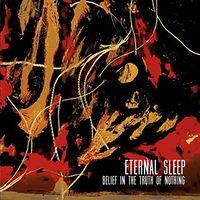Eternal Sleep - Belief In The Truth Of Nothing [Vinyl]