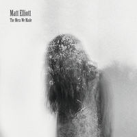 Matt Elliott - The Mess We Made