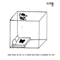 Liars - They Threw Us All In A Trench and Stuck A Monument On Top