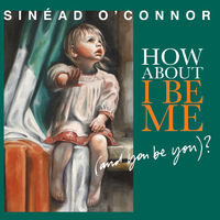 Sinead O'Connor - How About I Be Me [And You Be You]?
