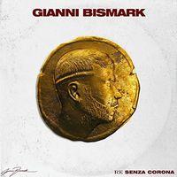 Gianni Bismark - Re Senza Corona (Ita)