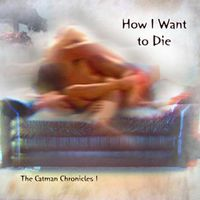 Catman Cohen - Vol. 1-How I Want To Die
