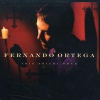 Fernando Ortega - This Bright Hour