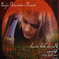 Pooja Goswami Pavan - How Shall I Say?