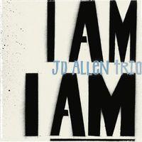 JD Allen - I Am I Am