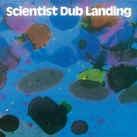 Scientist - Dub Landing