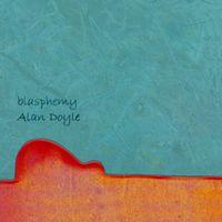 Alan Doyle - Blasphemy