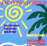 Jaco Pastorius - Back in Town-Live from the