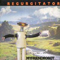 Regurgitator - My Friend Robot