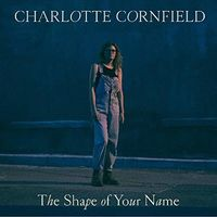 Charlotte Cornfield - Shape Of Your Name