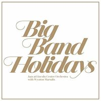 The Jazz At Lincoln Center Orchestra With Wynton Marsalis - Big Band Holidays