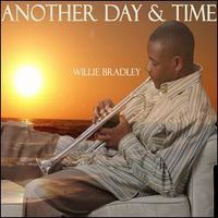 Willie Bradley - Another Day and Time