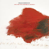 Eraldo Bernocchi - Like A Fire That Consumes All Before It