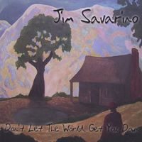 Jim Savarino - Dont Let the World Get You Down