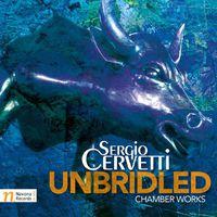 Sergio Cervetti - Unbridled-Chamber Works