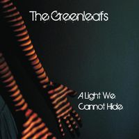 The Greenleafs - A Light We Cannot Hide