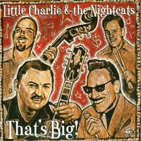 Little Charlie & The Nightcats - That's Big!