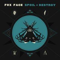 Fox Face - Spoil + Destroy