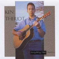 Ken Theriot - Everything That Matters