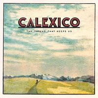 Calexico - The Thread That Keeps Us [Import Deluxe]