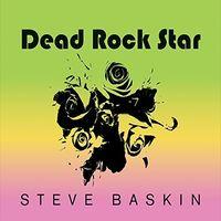 Steve Baskin - Dead Rock Star