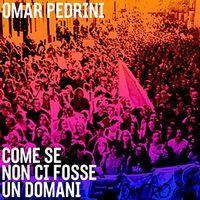 Omar Pedrini - Come Se Non Ci Fosse Un Domani (Ita)
