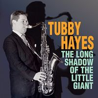 Tubby Hayes - Long Shadow Of The Little Giant