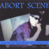 Abort Scene - Seeds of the Real Alternative