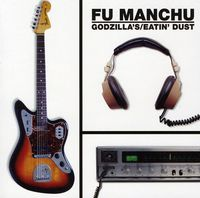 Fu Manchu - Godzilla's Eatin Dust