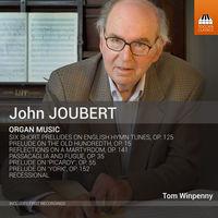 Tom Winpenny - John Joubert: Organ Music