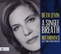 Beth Levin - Single Breath: Beethoven's Last 3 Sonatas