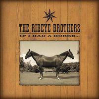 Ribeye Brothers - If I Had a Horse
