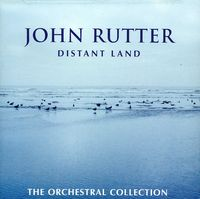 JOHN RUTTER - Distant Land: The Orchestral Collection