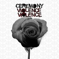 Ceremony - Violence, Violence