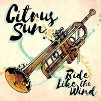 Citrus Sun - Ride Like The Wind