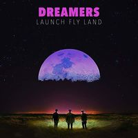 Dreamers - Launch Fly Land