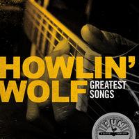 Howlin' Wolf - Howlin' Wolf Greatest Songs