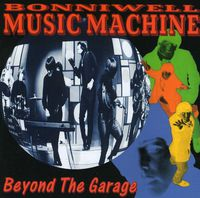 Bonniwell Music Machine - Beyond The Garage