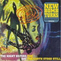 New Bomb Turks - Night Before The Day The Earth Stood Still