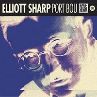 Elliott Sharp - Port Bou [Digipak] [Download Included]