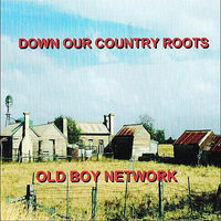 Old Boy Network - Down Our Country Roots