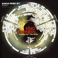 King Cannibal - Ninja Tune XX Presents King Cannibal The Way Of The Ninja