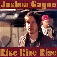 Joshua Gagne - Rise Rise Rise