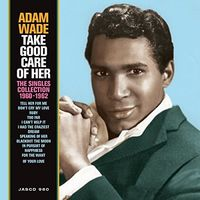Adam Wade - Take Good Care Of Her: Singles Collection 1960-62