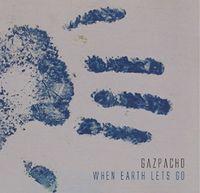 Gazpacho - When Earth Lets Go
