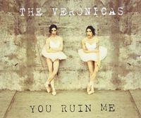 Veronicas - You Ruin Me